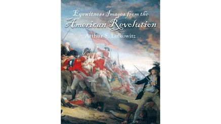 This image depicts the book cover of Eyewitness Images from the American Revolution by Arthur Lefkowitz.