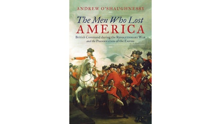 This image depicts the book cover of The Men Who Lost America: British Leadership, the American Revolution, and the Fate of the Empire by Andrew Oshaughnessy. The cover shows a British general on a white horse pointing with his right arm. There are two British soldiers looking up at him. There is a cannon in front of the horse, and, in the background, there is a countryside. There is smoke in the air as well.