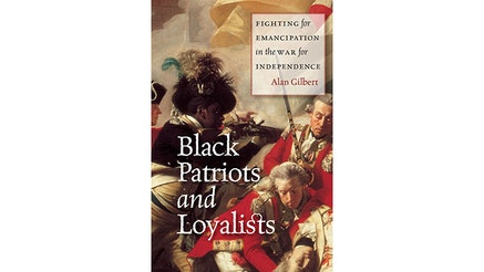This image depicts the book cover of Black Patriots and Loyalists: Fighting for Emancipation in the War for Independence by Alan Gilbert. The main title of the book is written on the left side of the book cover while the secondary title is written in a box on the top right of the cover. The portrait shows a Black patriot firing his rifle. He is surrounded by Redcoats. One redcoat is holding another who has been shot. There are gun shot wounds on his chest and his body is limp.