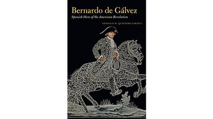 The cover of Bernardo De Galvez Spanish Hero of the American Revolution by Gonzalo Saravia depicts a black background and white lines that illustrate a horse standing on the ground. His front legs are in the air and Bernardo sits on top of him. Bernardo's outfit is also depicted in white lines, while his hands and face are colored. He looks at the viewer and is wearing a black hat with a white brim.