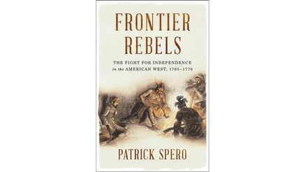 Frontier Rebels by Patrick Spero