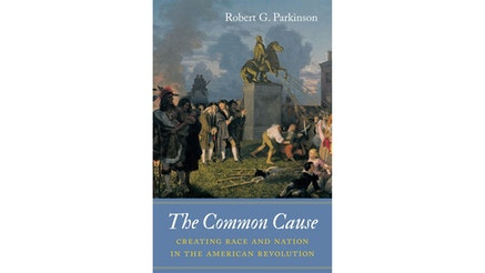 This image depicts the book cover of The Common Cause: Creating Race and Nation in the American Revolution by Robert Parkinson. The book cover is a painting of people pulling down the King George III statue in New York.