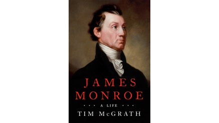 This image depicts the book cover of James Monroe: A Life by Tim McGrath. James Monroe is written in red, while A Life and Tim's name is written in white. The cover is a portrait of James Monroe in a black jacket. His body is turned off to his left looking in the same direction.