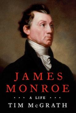 James Monroe A Life by Tim McGrath