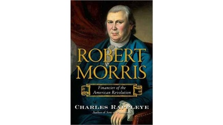 Robert Morris: Financier of the Revolution by Charles Rappleye