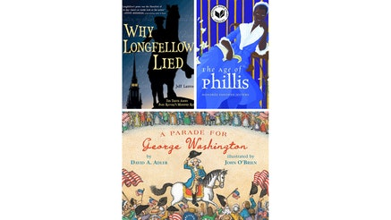 The Museum's 2021 Children's Youth Reading List includes Why Longfellow Lied: The Truth About Paul Revere's Ride, The Age of Phillis by Honoree Fanonne Jeffers, and A Parade for George Washington by David A. Adler and illustrated by John O'Brien.