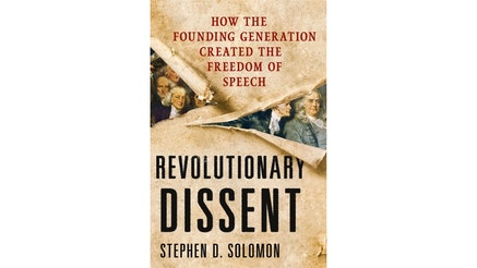 This image depicts the book cover of Revolutionary Dissent: How the Founding Generation Created the Freedom of Speech by Stephen D. Solomon. The image is a piece of paper being torn from the right and left side. Underneath the paper appear images of the Founding Fathers, most notably Benjamin Franklin on the far right side, who stares at the viewer.