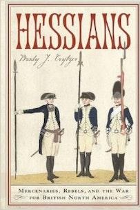 Hessians: Mercenaries, Rebels, and the War for British North America book cover