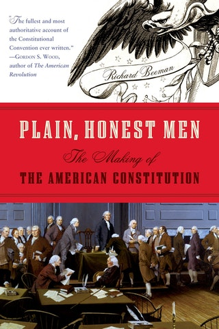 This image depicts the cover of Plain Honest Men: The Making of the American Constitution by Richard Beeman. The title of the book is written in the middle with a red background. The top of the book covers shows a black illustrated eagle with a white background. The bottom image is of the Founding Fathers and is in color.