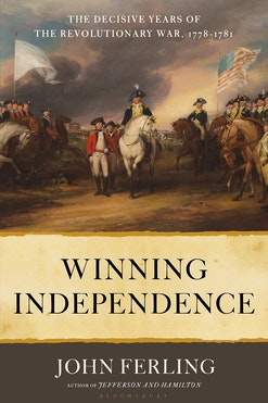 This image depicts the Winning Independence: The Decisive Years of the Revolutionary War, 1778-1781 book cover by John Ferling. Hi name is written on the bottom of the cover. The title of the book is written in black with an off yellow background. And the top of the cover shows a portrait of George Washington on horseback with soldiers surrounding him and smoke filling the air behind them. There are three red coated solders standing to the right of Washington.