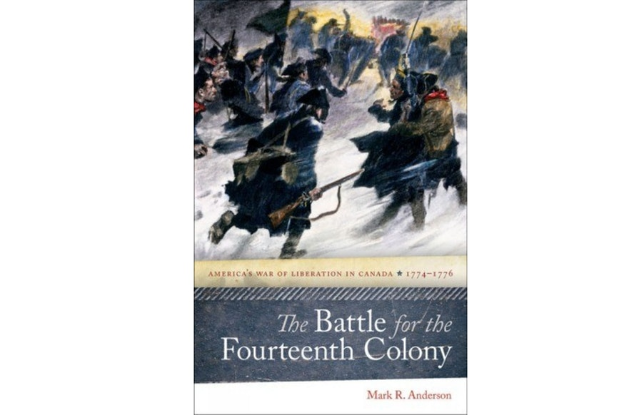 This image shows the book cover The Battle for The Fourteenth Colony: America's War of Liberation in Canada 1774-1776 by Mark Anderson.