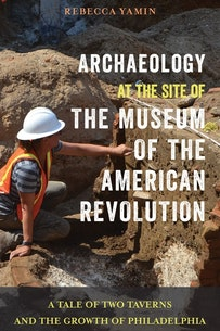 Rtr Archaeology At The Site Of The Museum Of The American Revolution A Tale Of Two Taverns And The Growth Of Philadelphia