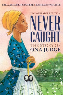 Rtr Hardcover Never Caught The Story Of Ona Judge George And Martha Washington S Courageous Slave Who Dared To Run Away Young Readers Edition