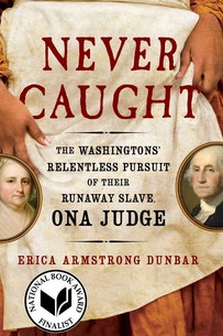 Rtr Never Caught The Washingtons Relentless Pursuit Of Their Runaway Slave Ona Judge