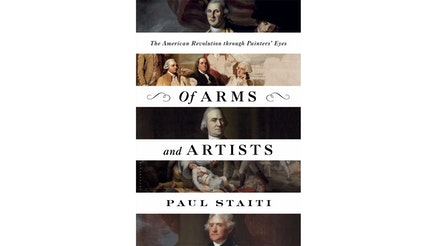This image depicts the book cover of Of Arms and Artists: The American Revolution through Painters' Eyes by Paul Staiti.
