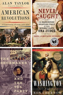 200th Edition Museum Staff Picks Reading List includes Washington: A Life by Ron Chernow; Never Caught by Erica Armstrong Dunbar; American Revolutions: A Continental History 1750-1804 by Alan Taylor; and The Shoemaker and the Tea Party by Alfred F. Young; and Spies in the Continental Capital by John A. Nagy. The book covers are shown two on top and two on the bottom of the image.