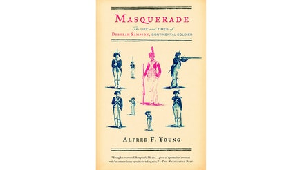 This image depicts the book cover of Masquerade: The Life and Times of Deborah Sampson, Continental Soldier by Alfred F. Young. The background is a pale yellow. There are images of eight continental soldiers. The middle soldier is the largest and is colored pink. The other soldiers surround this one in varies positions and are colored blue.