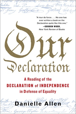 Our Declaration: A Reading of the Declaration of Independence in Defense of Equality book cover