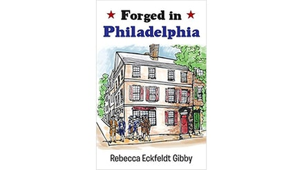 Forged in Philadelphia by Rebecca Gibby