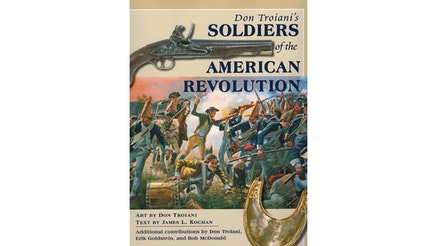 The image depicts the book cover of Don Troiani's Soldiers of The American Revolution by James Kochan and Don Troiani. There is a portrait of a Revolutionary War battle. The title of the book is written in blue and written around a picture of a gun at the top of the book cover.