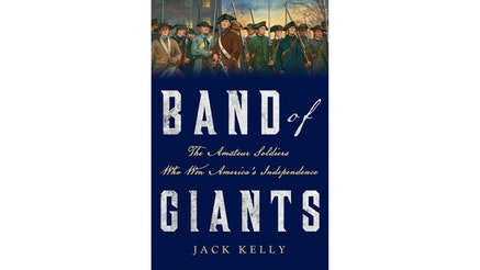 This image depicts the book cover of Band of Giants: The Amateur Soldiers who Won America's Independence by Jack Kelly. The title of the book is written in white and yellow fonts in front of a blue background. The top of the cover shows a painting of soldiers facing the viewer but looking off into the distance.
