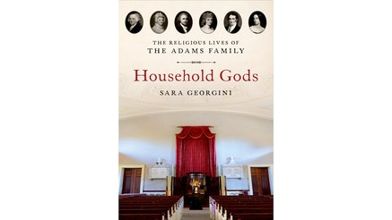This image depicts the book cover of Household Gods: The Religious Lives of the Adams Family by Sara Georgini. The cover is a colored photograph inside a church facing the front with wooden pews to the left and right. At the top of the cover are six individual black and white portraits of the Adams family, starting with President John Adams on the left-hand side.