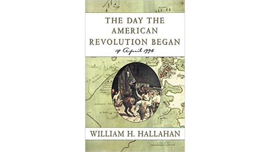 The Day The American Revolution Began by William Hallahan