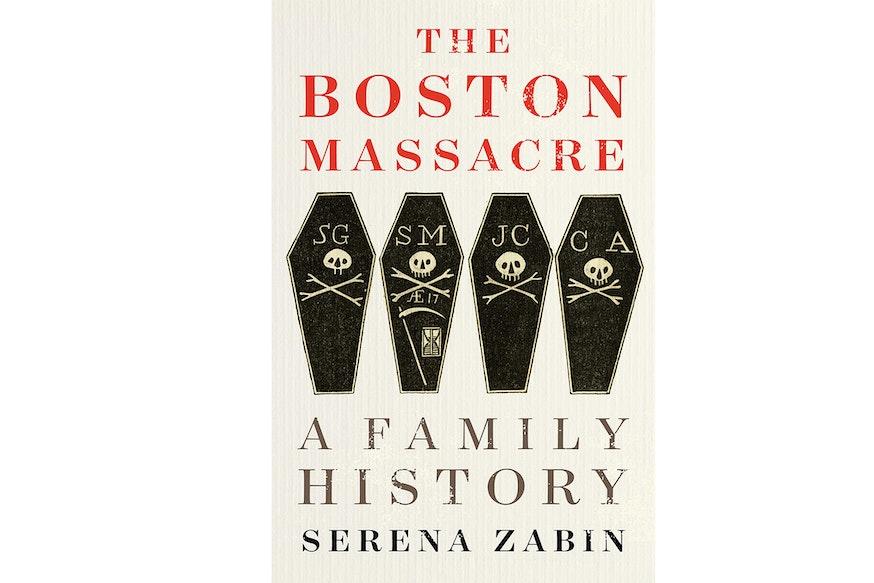 The Boston Massacre by Serena Zabin