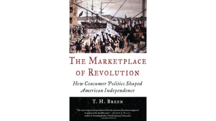 This image depicts the book cover of The Marketplace of Revolution: How Consumer Politics Shaped American Independence by T.H. Breen. The bottom of the book cover is black, and the author's name is written in white text. The middle of the cover is white, and the text is written in red and black. And the top of the cover is an image of ships docking and people on the docks.