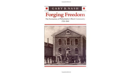 This image depicts the book cover of Forging Freedom: The Formation of Philadelphia's Black Community 1720-1840 by Gary Nash. It is a white cover with a sepia toned image of a Revolutionary era building with a door and windows on either side and three windows on the second floor. The top of the building is triangular. There are people walking down the street in front of the building.