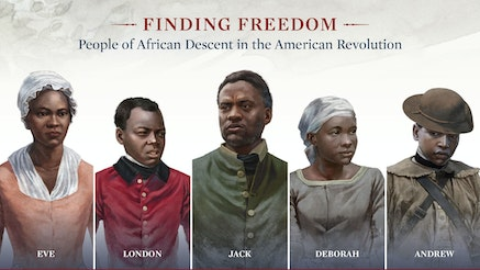 The Finding Freedom interactive tells the stories of Eve, London, Deborah, Jack, and Andrew--enslaved people during the American Revolution.