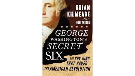 Secret Six by Brian Kilmeade and Don Yaeger