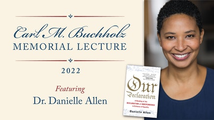 """It reads """"Carl M. Buckhholz Memorial Lecture 2022 featuring Dr. Danielle Allen"""". There is a photo of Dr. Danielle Allen and her book, Our Declaration."""