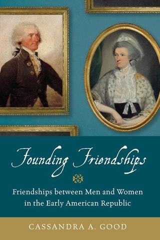 Founding Friendships by Cassandra Good
