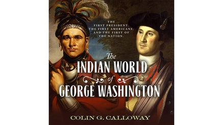 This image depicts the book cover of The Indian World of George Washington: The First President, the First Americans, and the First of the Nation by Collin Calloway. The cover shows a portrait of a young General Washington on the right and a portrait of a Native American on the left. The Native American looks at the viewer while General Washington is looking at the Native American.